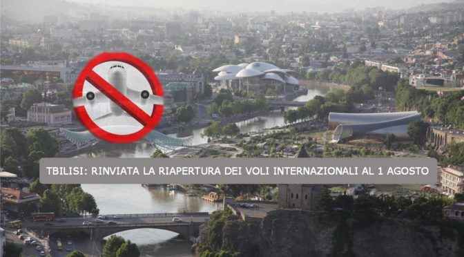Tbilisi rinviata la riapertura dei voli internazionali al 1 Agosto