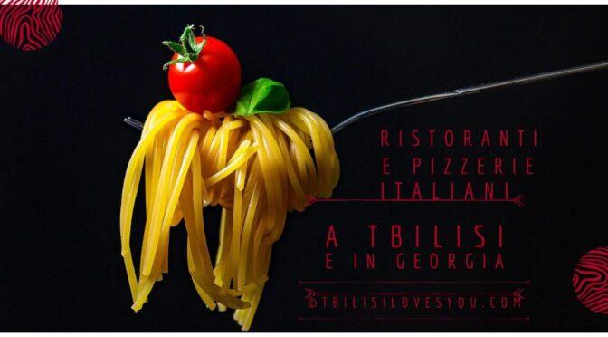 Ristoranti e Pizzerie Italiani a Tbilisi e in Georgia 2021