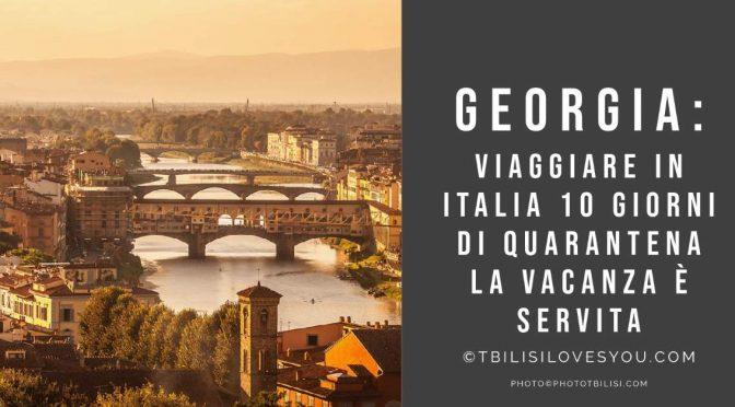 Georgia: viaggiare in Italia 10 giorni di quarantena la Vacanza è servita