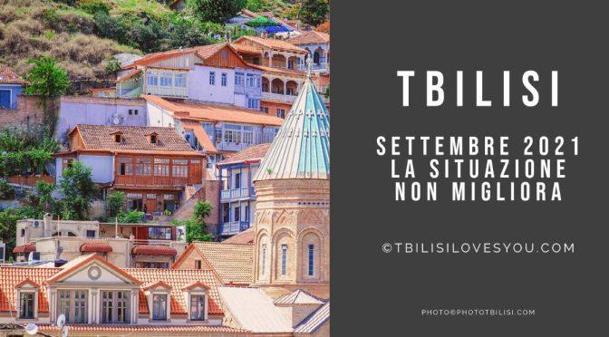 Settembre 2021 a Tbilisi la situazione non migliora